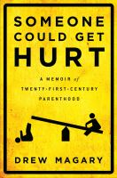 Someone could get hurt a memoir of twenty first century parenthood